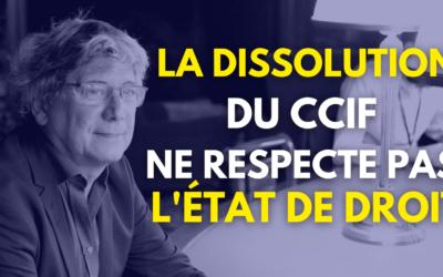 LA DISSOLUTION DU CCIF NE RESPECTE PAS L'ÉTAT DE DROIT