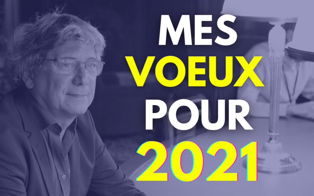 2021 : MES VOEUX POUR CETTE NOUVELLE ANNÉE